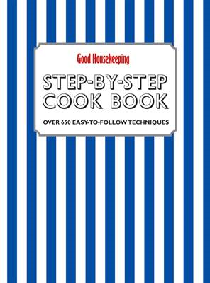 Good Housekeeping Step-by-Step Cookbook: Over 650 Easy-To-Follow Techniques (BOK)