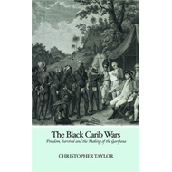 The Black Carib Wars: Freedom, Survival and the Making of the Garifuna (BOK)