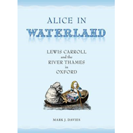 Alice in Waterland: Lewis Carroll and the River Thames in Oxford (BOK)