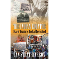 The Indian Equator: Mark Twain's India Revisited (BOK)