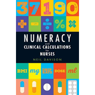 Numeracy and Clinical Calculations for Nurses (BOK)