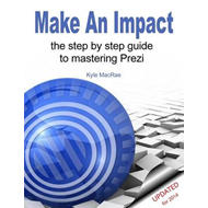 Make an Impact: The Step by Step Guide to Mastering Prezi (BOK)