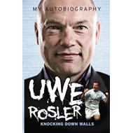 Uwe Rosler Knocking Down Walls My Autobiography (BOK)