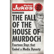 The Fall of the House of Murdoch: Fourteen Days That Ended a Media Dynasty (BOK)