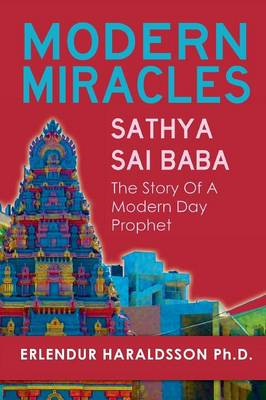 Modern Miracles: The Story of Sathya Sai Baba: A Modern Day Prophet (BOK)