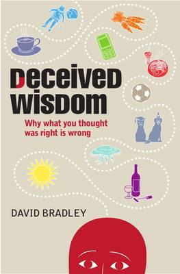 Deceived Wisdom: Why What You Thought Was Right is Wrong (BOK)