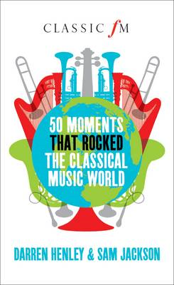 50 Moments That Rocked the Classical Music World (BOK)