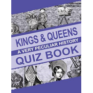 Kings and Queens: A Very Peculiar History Quiz Book (BOK)