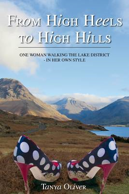 From High Heels to High Hills: One Woman Walking the Lake District  -  in Her Own Style (BOK)