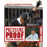 Pressure Proof Your Riding: Mental Training Techniques to Gain Confidence and Get Motivated So You ( (BOK)