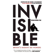 Invisible: Britain's Migrant Sex Workers (BOK)