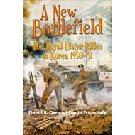 A New Battlefield: The Royal Ulster Rifles in Korea, 1950-51 (BOK)