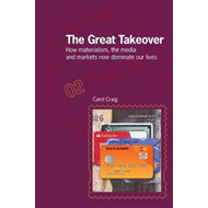 The Great Takeover: How Materialism, the Media and Markets Now Dominate Our Lives (BOK)