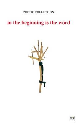 Poetic Collection: in the beginning is the word (BOK)
