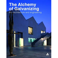 The Alchemy of Galvanizing: Art, Architecture and Engineering (BOK)