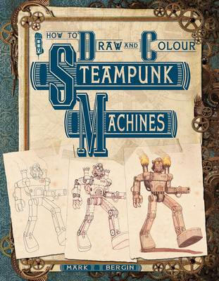 How To Draw And Colour Steampunk Machines (BOK)