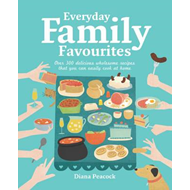 Everyday Family Favourites: Over 300 Delicious Wholesome Recipes That You Can Easily Cook at Home (BOK)