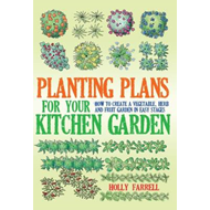 Planting Plans for Your Kitchen Garden: How to Create a Vegetable, Herb and Fruit Garden in Easy Sta (BOK)