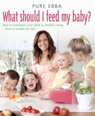 What Should I Feed My Baby?: How to Introduce Your Child to Healthy Eating  -  from 6 Months for Lif (BOK)