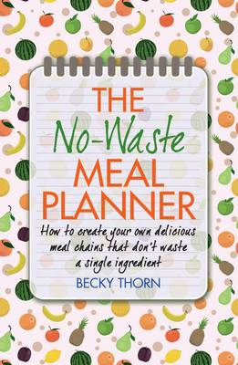The No-Waste Meal Planner: Create Your Own Meal Chain That Won't Waste an Ingredient (BOK)