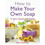 How To Make Your Own Soap (BOK)