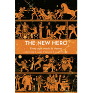 The New Hero: Volume 1: Every Age Needs Its Heroes (BOK)