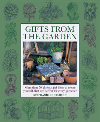 Gifts from the Garden: More Than 50 Glorious Gifts and Ideas to Create Yourself, That are Perfect fo (BOK)