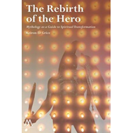 The Rebirth of the Hero: Mythology as a Guide to Spiritual Transformation (BOK)