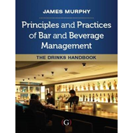 Principles and Practices of Bar and Beverage Management: The Drinks Handbook (BOK)