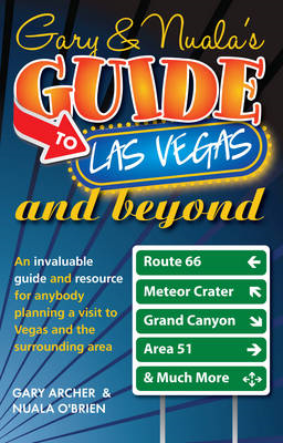 Gary & Nuala's Guide to Las Vegas & Beyond: An Invaluable Guide for Anybody Planning a Visit to Las (BOK)