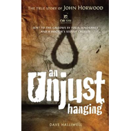 An Unjust Hanging: The True Story of John Horwood (BOK)