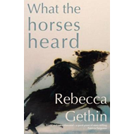 What the Horses Heard (BOK)