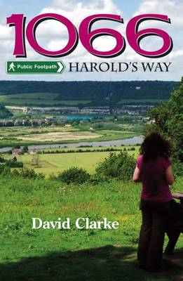 1066 Harold's Way: A Guidebook to the New Long Distance Footpath from London to Hastings (BOK)
