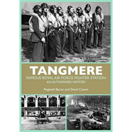 Tangmere: Famous Royal Air Force Fighter Station: An Authorised History (BOK)