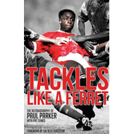 Tackles Like a Ferret: The Autobiography of Paul Parker (BOK)