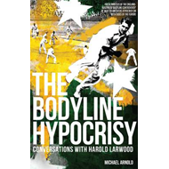 The Bodyline Hypocrisy: Conversations with Harold Larwood (BOK)