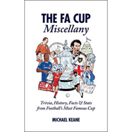 The FA Cup Miscellany: Trivia, History, Facts & Stats from Football's Most Famous Cup (BOK)