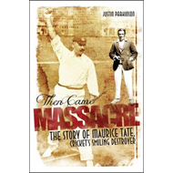 Then Came Massacre: The Story of England's Maurice Tate (BOK)