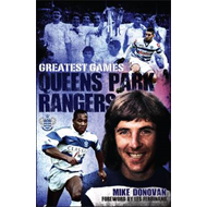 Queens Park Rangers Greatest Games: The Hoops' Fifty Finest Matches (BOK)