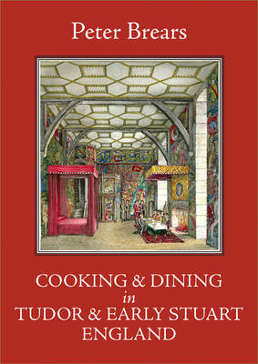 Cooking and Dining in Tudor and Early Stuart England (BOK)