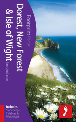 Dorset, New Forest & Isle of Wight Footprint Focus Guide: (includes Stonehenge, Salisbury & Winchest (BOK)