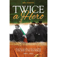 Twice a Hero: From the Trenches of the Great War to the Ditches of the Irish Midlands 1915-1922 (BOK)