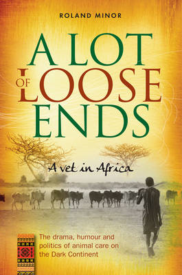 A Lot of Loose ends: A Vet in Africa (BOK)