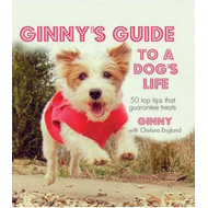 Ginny's Guide to a Dog's Life: Join Ginny the Jack Russell as She Outlines the Rules That Every Dog (BOK)