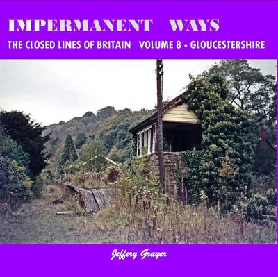 Impermanent Ways: the Closed Lines of Britain Vol 8 - Glouce (BOK)