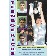 Teenage Kicks: The Story of Manchester City's 1986 FA Youth Cup Team (BOK)