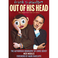 Frank Sidebottom Out of His Head: The Authorised Biography of Chris Sievey (BOK)