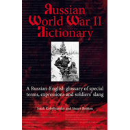 Russian World War II Dictionary: A Russian-English Glossary of Special Terms, Expressions and Soldie (BOK)