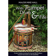With Trumpet, Drum and Fife: A Short Treatise Covering the Rise and Fall of Military Musical Instrum (BOK)