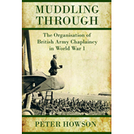 Muddling Through: The Organisation of British Army Chaplaincy in World War One (BOK)